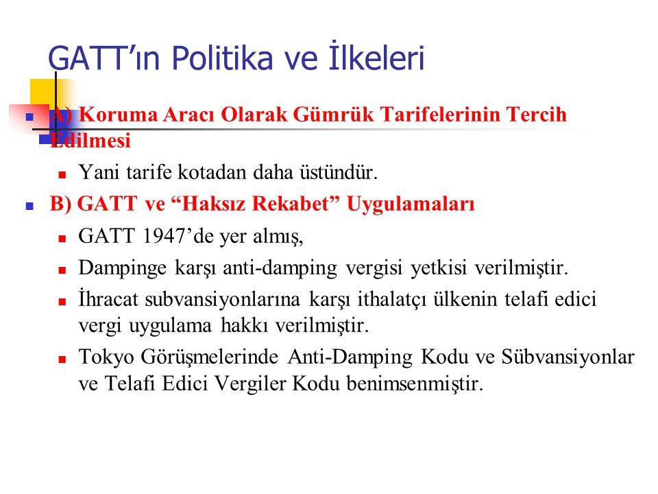 """GATT'ın Politika ve İlkeleri A) Koruma Aracı Olarak Gümrük Tarifelerinin Tercih Edilmesi Yani tarife kotadan daha üstündür. B) GATT ve """"Haksız Rekabet"""