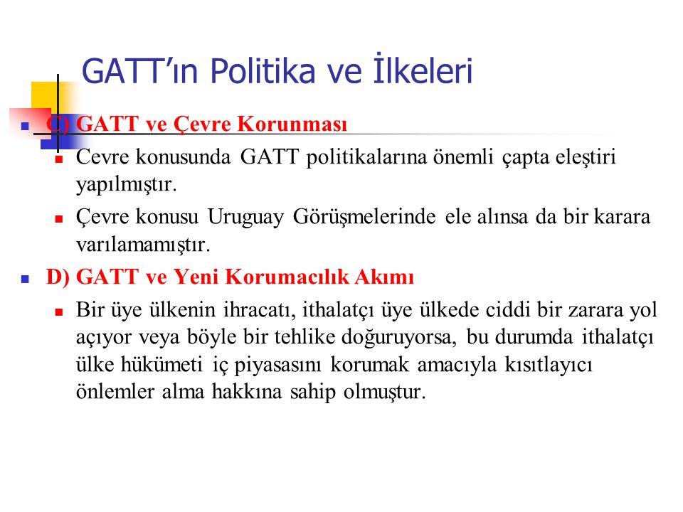 GATT'ın Politika ve İlkeleri C) GATT ve Çevre Korunması Cevre konusunda GATT politikalarına önemli çapta eleştiri yapılmıştır. Çevre konusu Uruguay Gö