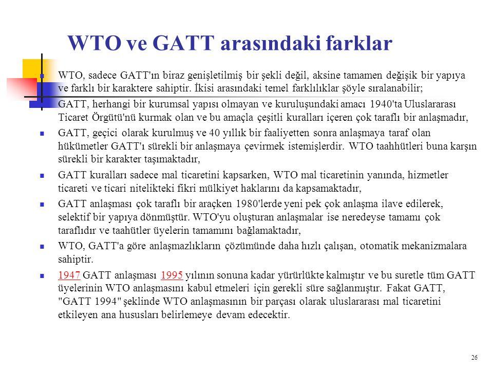 WTO ve GATT arasındaki farklar WTO, sadece GATT'ın biraz genişletilmiş bir şekli değil, aksine tamamen değişik bir yapıya ve farklı bir karaktere sahi