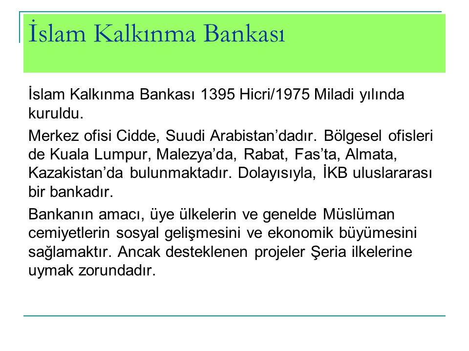 İslam Kalkınma Bankası İslam Kalkınma Bankası 1395 Hicri/1975 Miladi yılında kuruldu. Merkez ofisi Cidde, Suudi Arabistan'dadır. Bölgesel ofisleri de