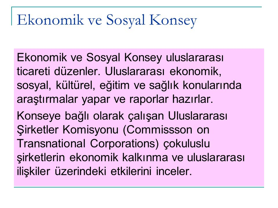 Ekonomik ve Sosyal Konsey'e bağlı Özel Bölümler UNICEFWHOFAO UNIDOILOUNESCO UNDPICAOITU UPUWMOIAEA IFADUNCTADIMF IDAIBRDIFC International Court of Justice UN Economic and Social Council