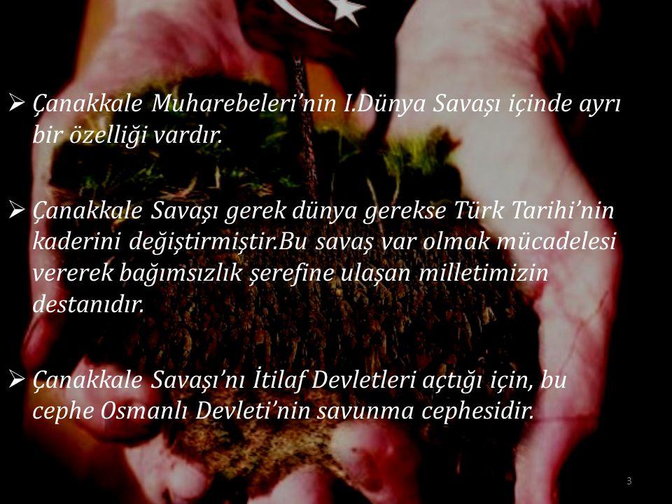  Çanakkale Muharebeleri'nin I.Dünya Savaşı içinde ayrı bir özelliği vardır.  Çanakkale Savaşı gerek dünya gerekse Türk Tarihi'nin kaderini değiştirm