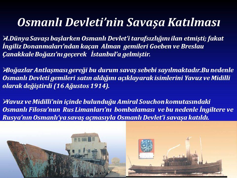 Osmanlı Devleti'nin Savaşa Katılması  I.Dünya Savaşı başlarken Osmanlı Devlet'i tarafsızlığını ilan etmişti; fakat İngiliz Donanmaları'ndan kaçan Alm