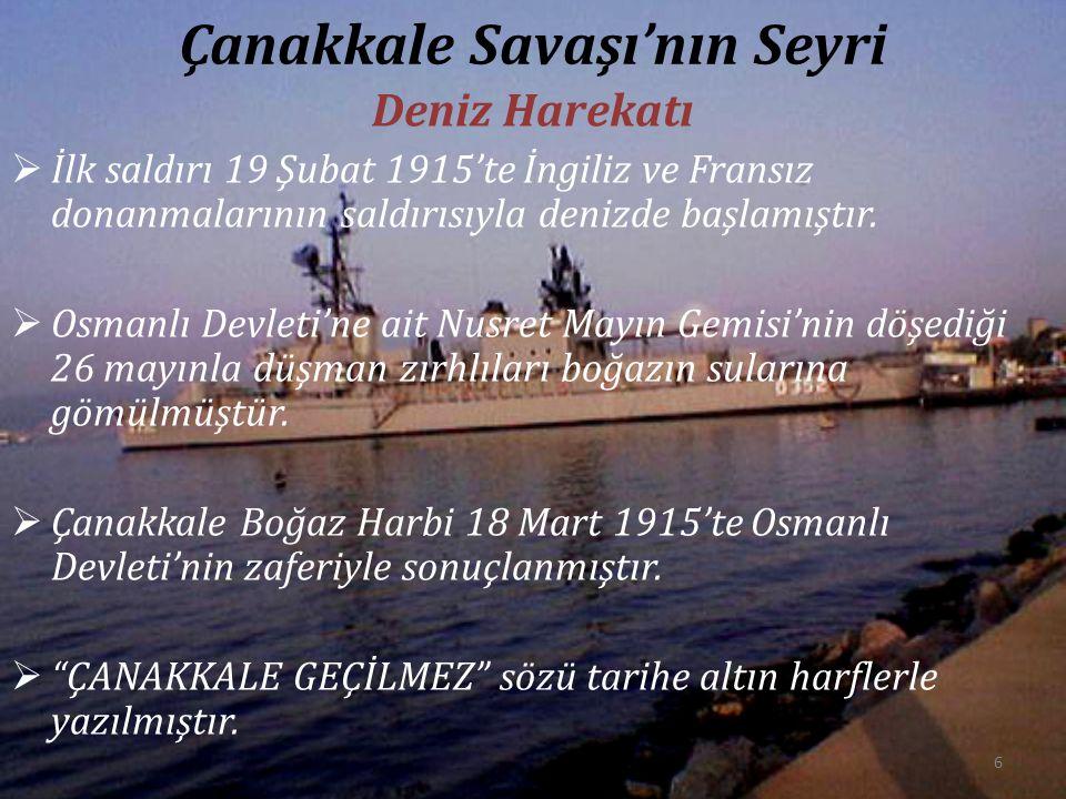 Çanakkale Savaşı'nın Seyri Deniz Harekatı  İlk saldırı 19 Şubat 1915'te İngiliz ve Fransız donanmalarının saldırısıyla denizde başlamıştır.  Osmanlı