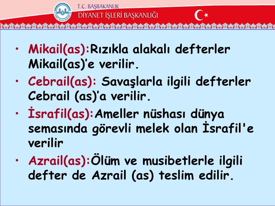 Mikail(as):Rızıkla alakalı defterler Mikail(as)'e verilir. Cebrail(as): Savaşlarla ilgili defterler Cebrail (as)'a verilir. İsrafil(as):Ameller nüshas