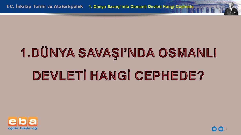 T.C. İnkılâp Tarihi ve Atatürkçülük 1 1. Dünya Savaşı'nda Osmanlı Devleti Hangi Cephede