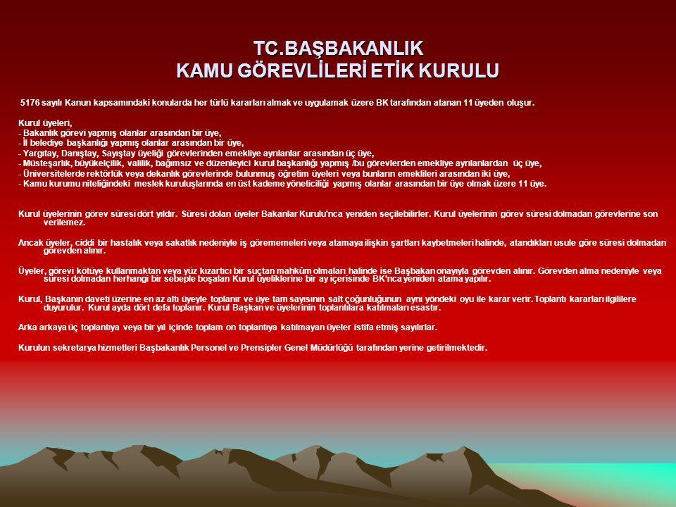 TC.BAŞBAKANLIK KAMU GÖREVLİLERİ ETİK KURULU 5176 sayılı Kanun kapsamındaki konularda her türlü kararları almak ve uygulamak üzere BK tarafından atanan