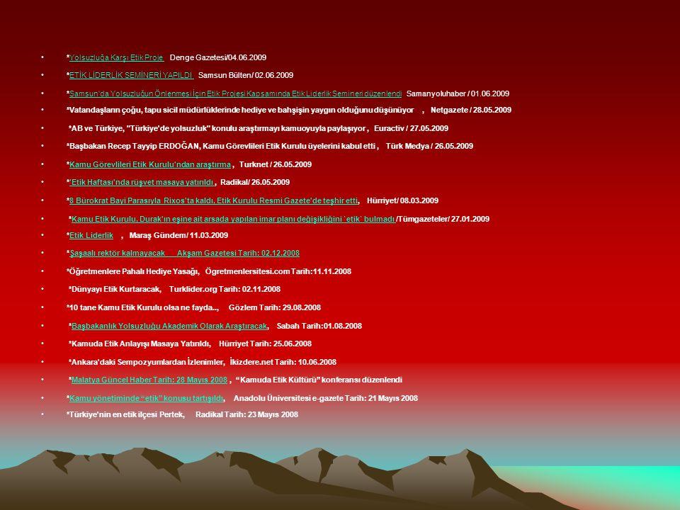 *Yolsuzluğa Karşı Etik Proje Denge Gazetesi/04.06.2009Yolsuzluğa Karşı Etik Proje *ETİK LİDERLİK SEMİNERİ YAPILDI Samsun Bülten/ 02.06.2009ETİK LİDERL