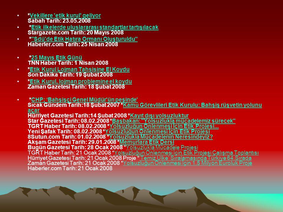 *Vekillere 'etik kurul' geliyor Sabah Tarih: 23.05.2008Vekillere 'etik kurul' geliyor *Etik ilkelerde uluslararası standartlar tartışılacak Stargazete