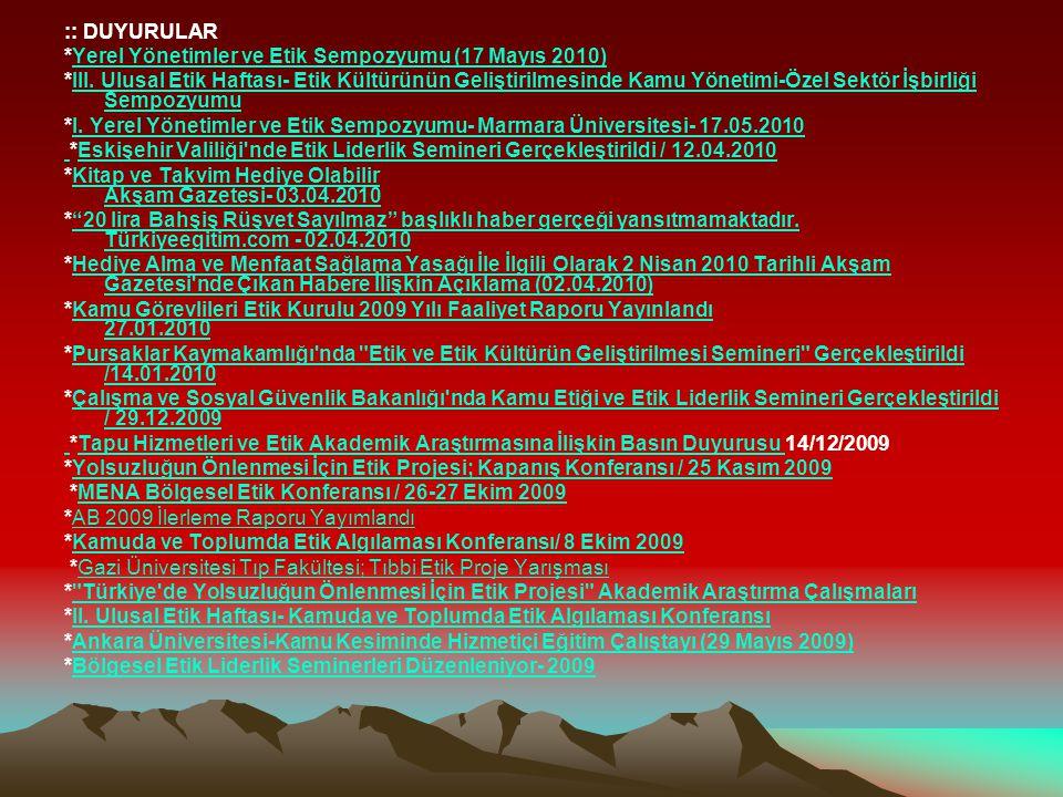 :: DUYURULAR *Yerel Yönetimler ve Etik Sempozyumu (17 Mayıs 2010)Yerel Yönetimler ve Etik Sempozyumu (17 Mayıs 2010) *III. Ulusal Etik Haftası- Etik K