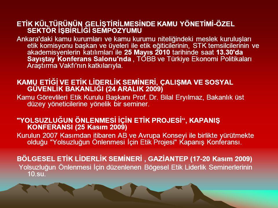 ETİK KÜLTÜRÜNÜN GELİŞTİRİLMESİNDE KAMU YÖNETİMİ-ÖZEL SEKTÖR İŞBİRLİĞİ SEMPOZYUMU Ankara'daki kamu kurumları ve kamu kurumu niteliğindeki meslek kurulu
