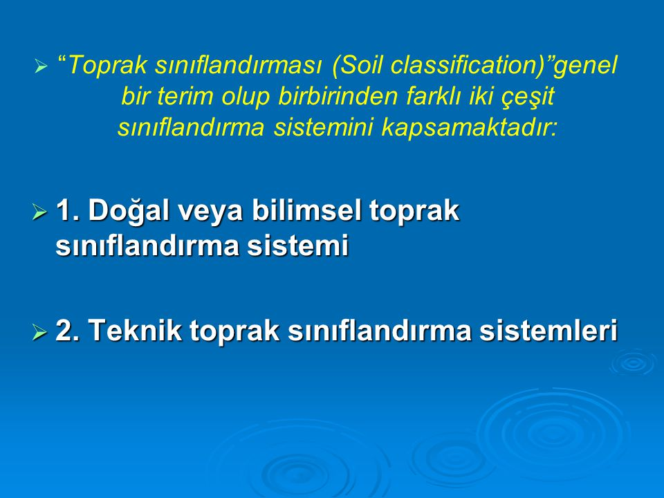 """  """"Toprak sınıflandırması (Soil classification)""""genel bir terim olup birbirinden farklı iki çeşit sınıflandırma sistemini kapsamaktadır:  1. Doğal"""