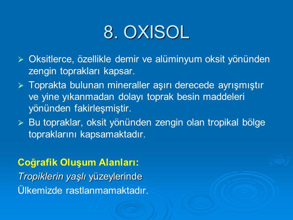8. OXISOL   Oksitlerce, özellikle demir ve alüminyum oksit yönünden zengin toprakları kapsar.   Toprakta bulunan mineraller aşırı derecede ayrışmı