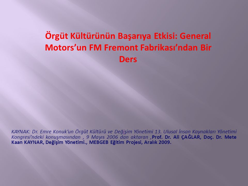 KAYNAK: Dr.Emre Konuk'un Örgüt Kültürü ve Değişim Yönetimi 13.