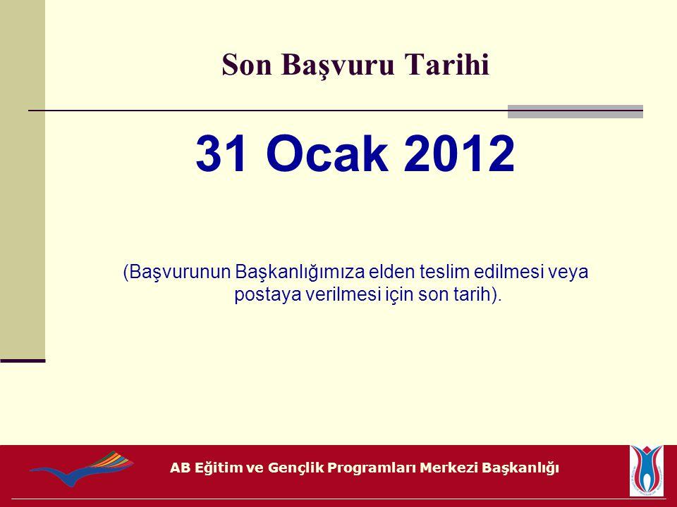 AB Eğitim ve Gençlik Programları Merkezi Başkanlığı Son Başvuru Tarihi 31 Ocak 2012 (Başvurunun Başkanlığımıza elden teslim edilmesi veya postaya veri