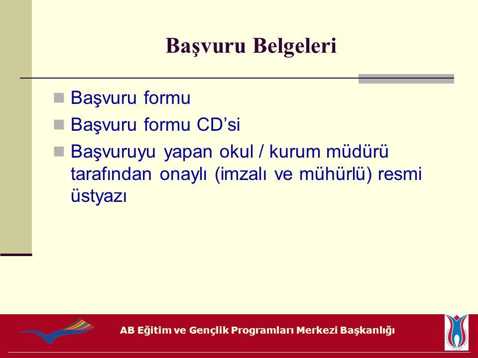 AB Eğitim ve Gençlik Programları Merkezi Başkanlığı Başvuru Belgeleri Başvuru formu Başvuru formu CD'si Başvuruyu yapan okul / kurum müdürü tarafından