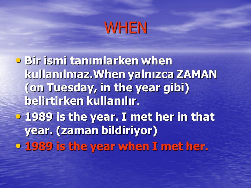 WHEN Bir ismi tanımlarken when kullanılmaz.When yalnızca ZAMAN (on Tuesday, in the year gibi) belirtirken kullanılır.