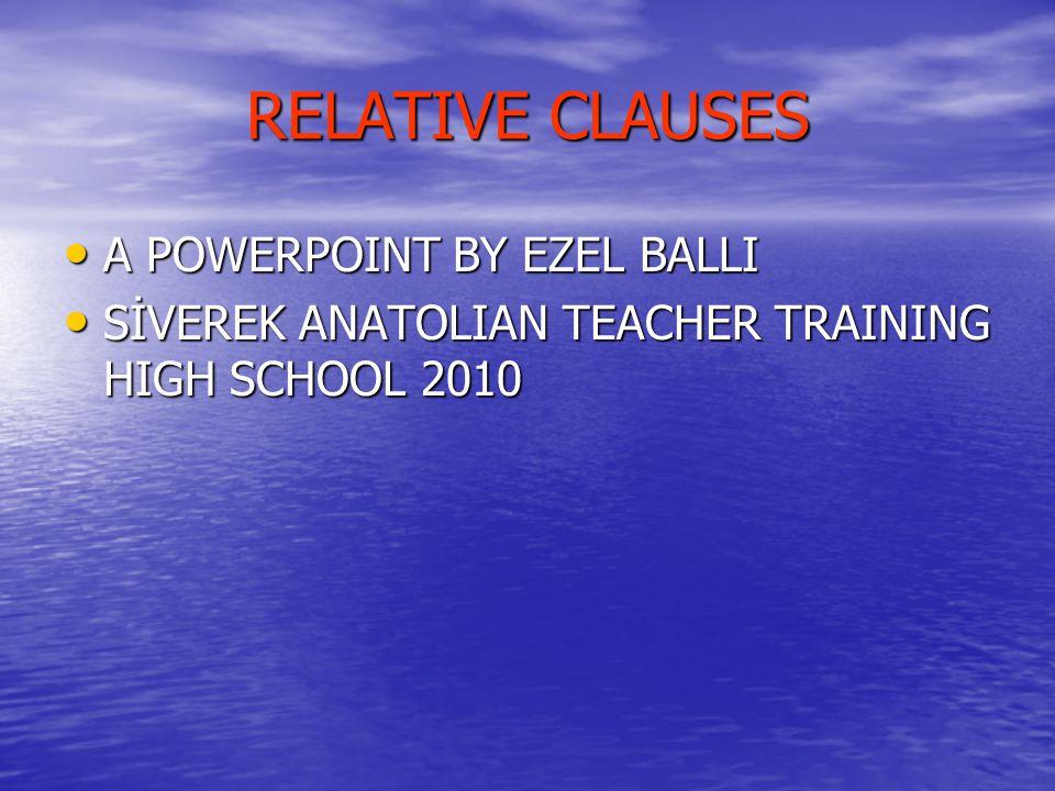 RELATIVE CLAUSES A POWERPOINT BY EZEL BALLI SİVEREK ANATOLIAN TEACHER TRAINING HIGH SCHOOL 2010