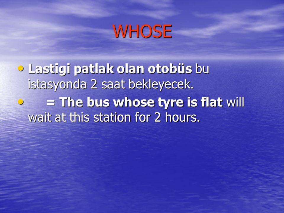 WHOSE Lastigi patlak olan otobüs bu istasyonda 2 saat bekleyecek.