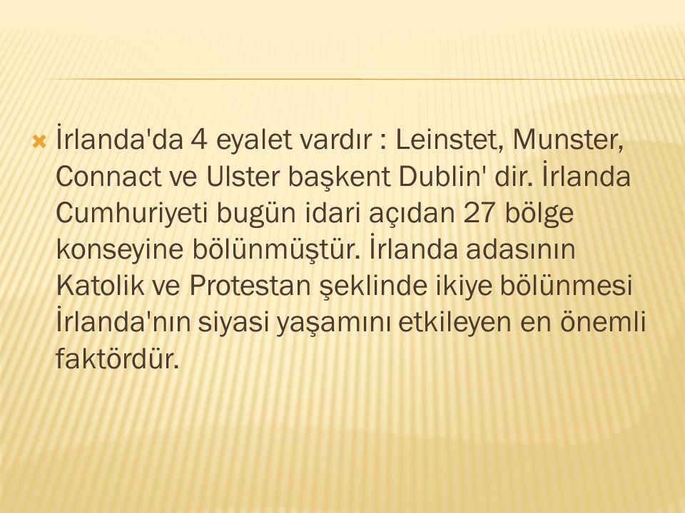  İrlanda'da 4 eyalet vardır : Leinstet, Munster, Connact ve Ulster başkent Dublin' dir. İrlanda Cumhuriyeti bugün idari açıdan 27 bölge konseyine böl