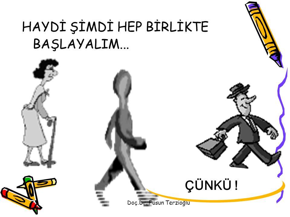 Doç.Dr. Füsun Terzioğlu HAYDİ ŞİMDİ HEP BİRLİKTE BAŞLAYALIM... ÇÜNKÜ !