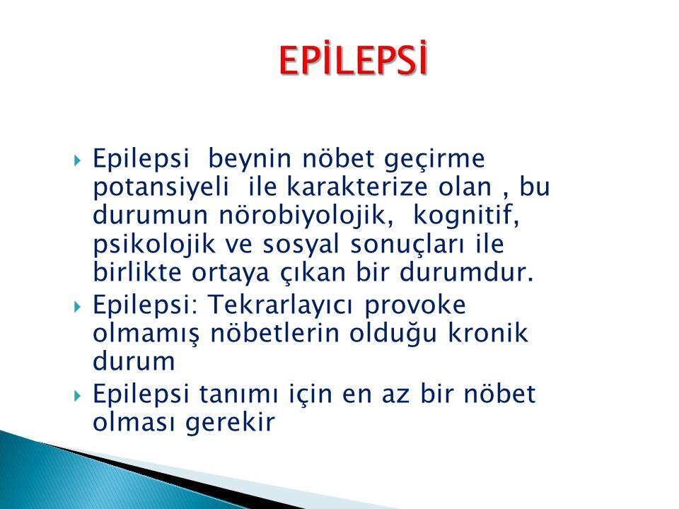  Epilepsi beynin nöbet geçirme potansiyeli ile karakterize olan, bu durumun nörobiyolojik, kognitif, psikolojik ve sosyal sonuçları ile birlikte ortaya çıkan bir durumdur.