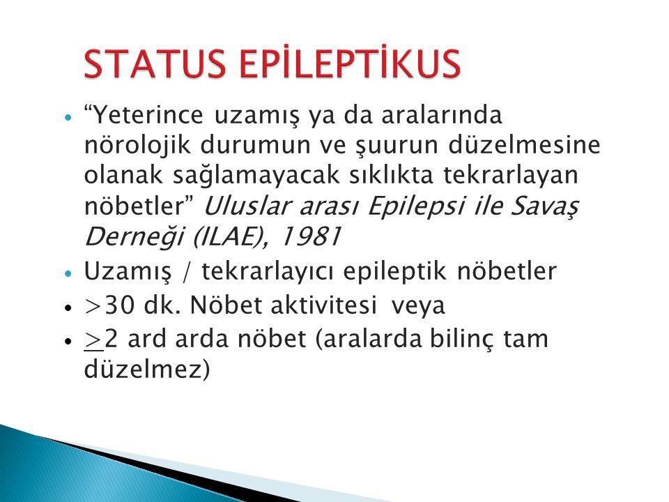 Yeterince uzamış ya da aralarında nörolojik durumun ve şuurun düzelmesine olanak sağlamayacak sıklıkta tekrarlayan nöbetler Uluslar arası Epilepsi ile Savaş Derneği (ILAE), 1981 Uzamış / tekrarlayıcı epileptik nöbetler >30 dk.