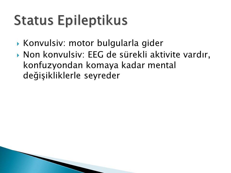  Konvulsiv: motor bulgularla gider  Non konvulsiv: EEG de sürekli aktivite vardır, konfuzyondan komaya kadar mental değişikliklerle seyreder Status Epileptikus