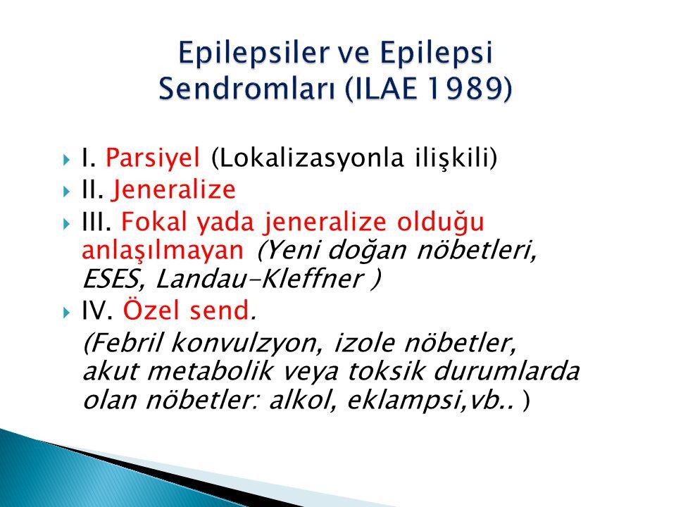  I.Parsiyel (Lokalizasyonla ilişkili)  II. Jeneralize  III.