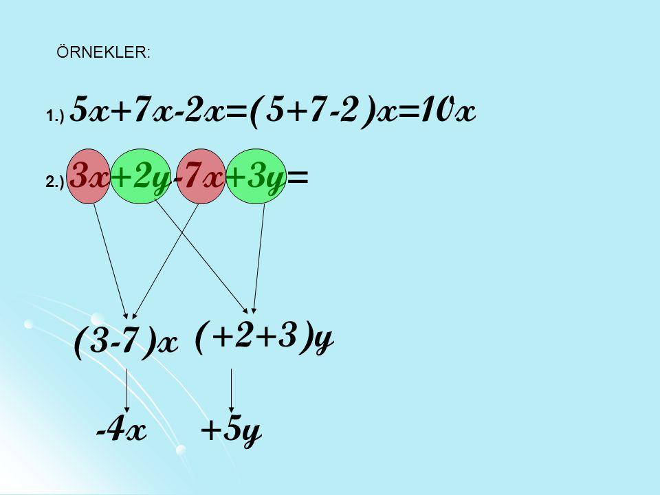 ÖRNEKLER: 1.) 5x+7x-2x=(5+7-2)x=10x 2.) 3x+2y-7x+3y= (3-7)x -4x (+2+3)y +5y