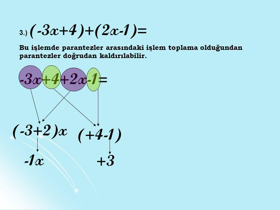 3.) (-3x+4)+(2x-1)= Bu işlemde parantezler arasındaki işlem toplama olduğundan parantezler doğrudan kaldırılabilir.