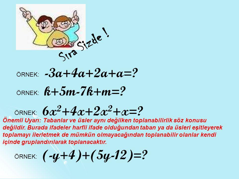 Sıra Sizde .ÖRNEK: -3a+4a+2a+a=. k+5m-7k+m=. 6x 2 +4x+2x 2 +x=.
