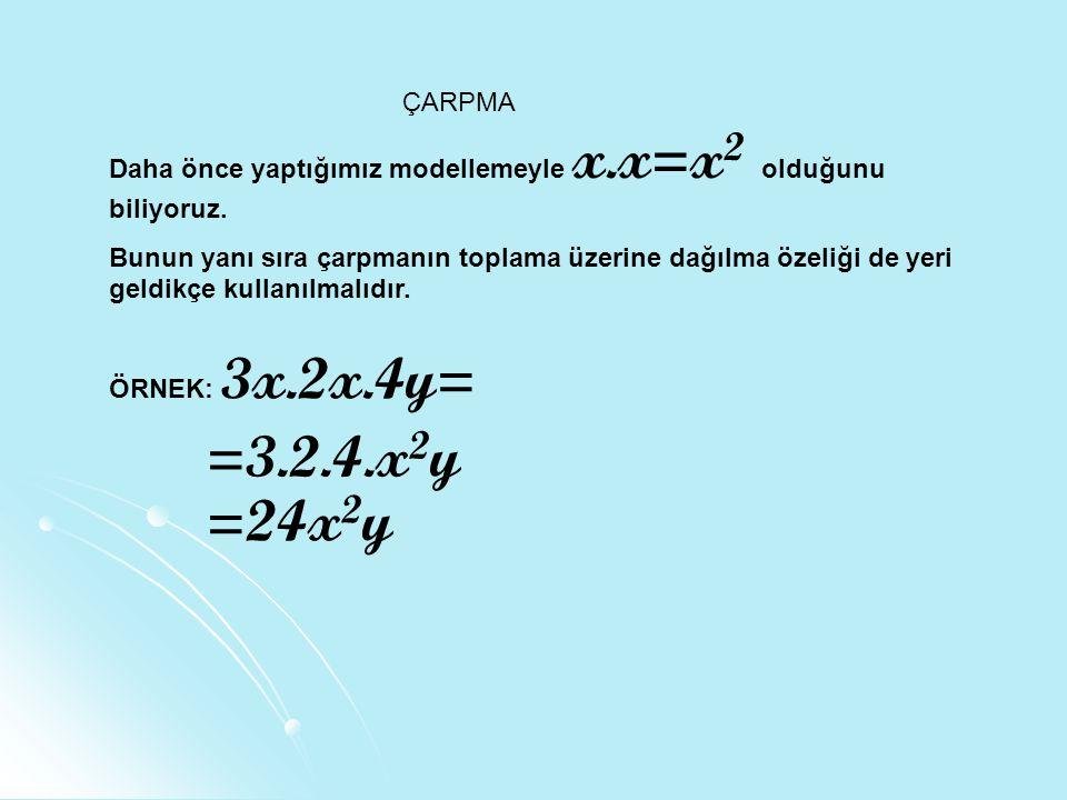 ÇARPMA Daha önce yaptığımız modellemeyle x.x=x 2 olduğunu biliyoruz.