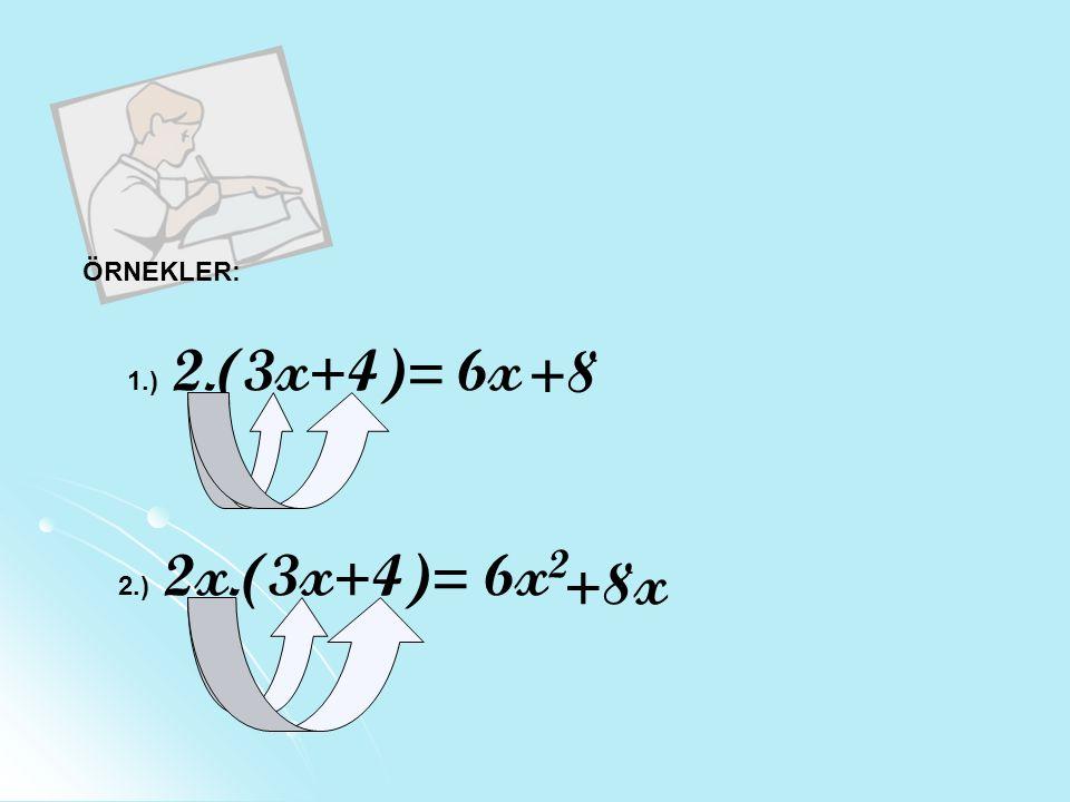 ÖRNEKLER: 1.) 2.(3x+4)= 6x +8 2.) 2x.(3x+4)= 6x 2 +8x