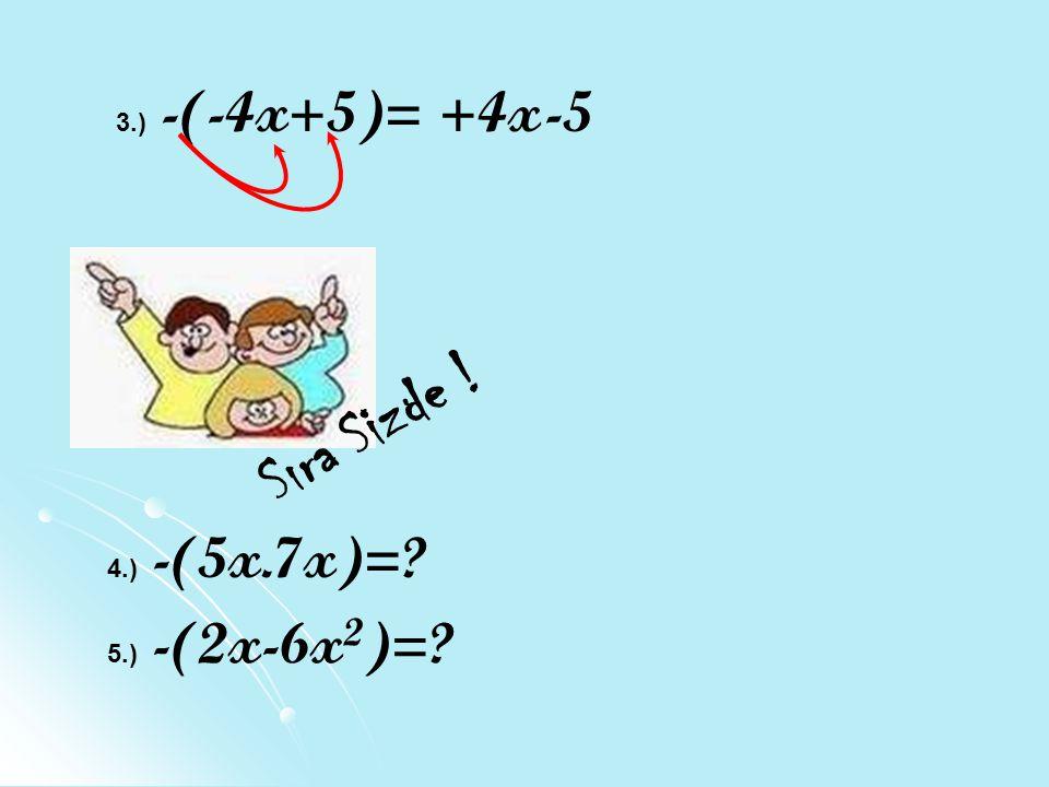 3.) -(-4x+5)= +4x-5 Sıra Sizde ! 4.) -(5x.7x)=? 5.) -(2x-6x 2 )=?