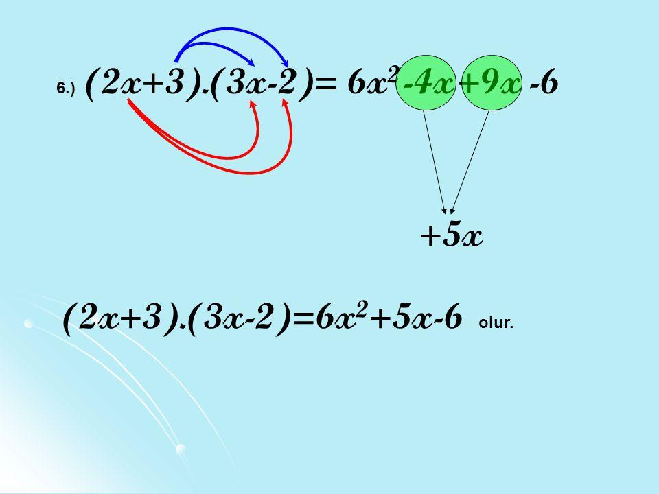 6.) (2x+3).(3x-2)= 6x 2 +9x-6-4x +5x (2x+3).(3x-2)=6x 2 +5x-6 o lur.