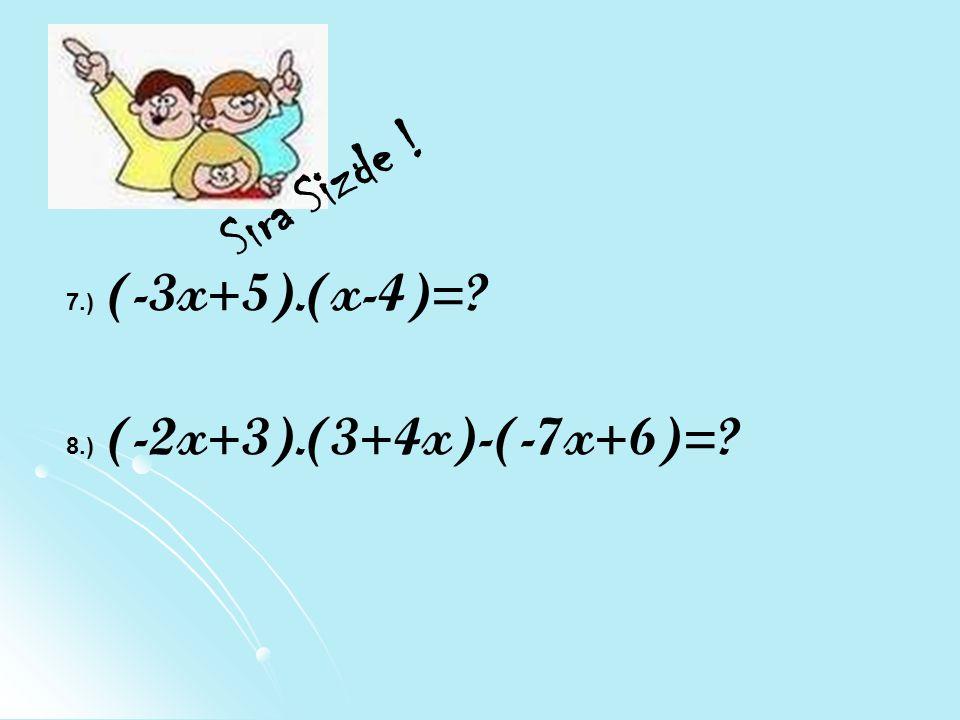 Sıra Sizde ! 7.) (-3x+5).(x-4)=? 8.) (-2x+3).(3+4x)-(-7x+6)=?