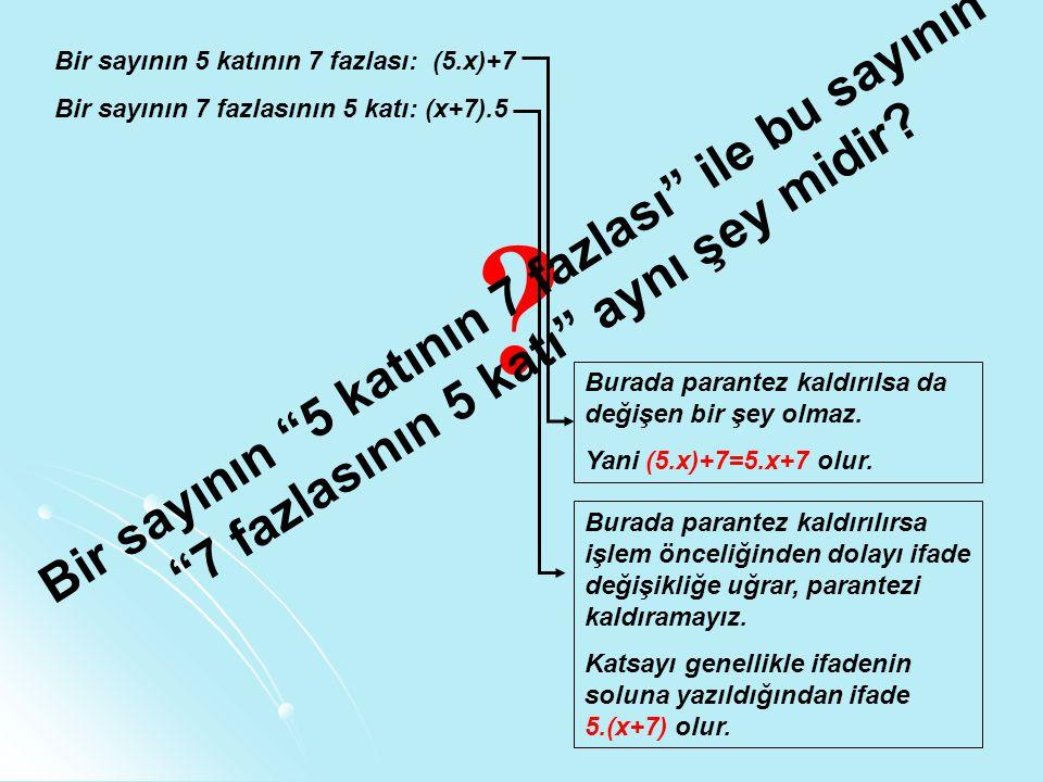 B i r s a y ı n ı n 5 k a t ı n ı n 7 f a z l a s ı i l e b u s a y ı n ı n 7 f a z l a s ı n ı n 5 k a t ı a y n ı ş e y m i d i r .