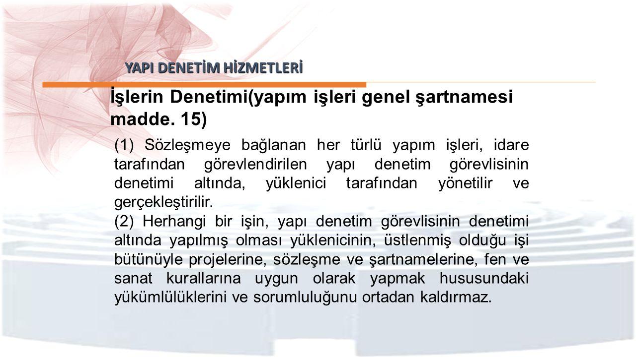 YAPI DENETİM HİZMETLERİ YAPI DENETİM HİZMETLERİ İşlerin Denetimi(yapım işleri genel şartnamesi madde. 15) (1) Sözleşmeye bağlanan her türlü yapım işle