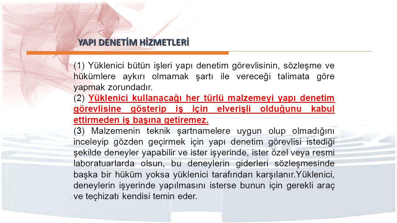 YAPI DENETİM HİZMETLERİ YAPI DENETİM HİZMETLERİ (1) Yüklenici bütün işleri yapı denetim görevlisinin, sözleşme ve hükümlere aykırı olmamak şartı ile v