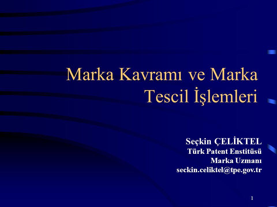 1 Marka Kavramı ve Marka Tescil İşlemleri Seçkin ÇELİKTEL Türk Patent Enstitüsü Marka Uzmanı seckin.celiktel@tpe.gov.tr