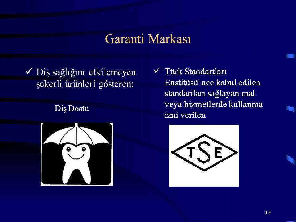 15 Diş sağlığını etkilemeyen şekerli ürünleri gösteren; Diş Dostu Türk Standartları Enstitüsü'nce kabul edilen standartları sağlayan mal veya hizmetle