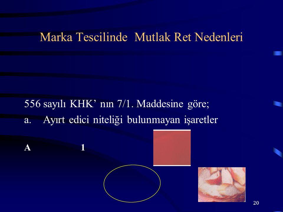 20 556 sayılı KHK' nın 7/1. Maddesine göre; a.Ayırt edici niteliği bulunmayan işaretler A1 Marka Tescilinde Mutlak Ret Nedenleri