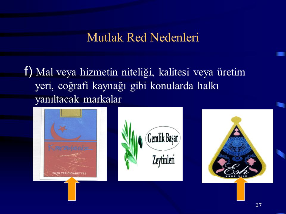 27 f) Mal veya hizmetin niteliği, kalitesi veya üretim yeri, coğrafi kaynağı gibi konularda halkı yanıltacak markalar Mutlak Red Nedenleri