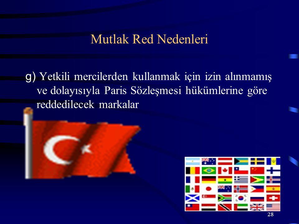 28 g) Yetkili mercilerden kullanmak için izin alınmamış ve dolayısıyla Paris Sözleşmesi hükümlerine göre reddedilecek markalar Mutlak Red Nedenleri
