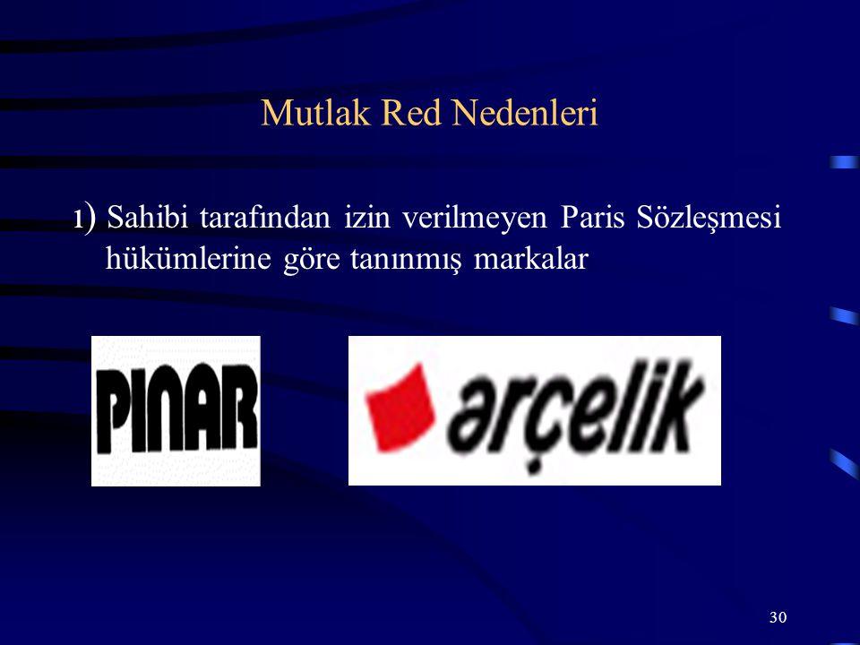 30 ı) Sahibi tarafından izin verilmeyen Paris Sözleşmesi hükümlerine göre tanınmış markalar Mutlak Red Nedenleri