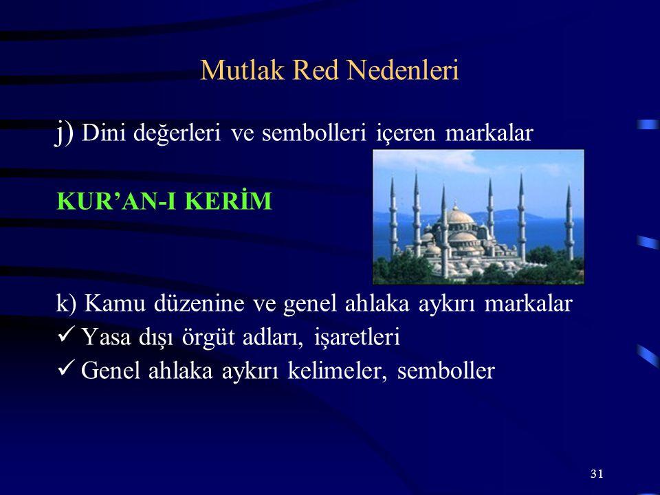 31 j) Dini değerleri ve sembolleri içeren markalar KUR'AN-I KERİM k) Kamu düzenine ve genel ahlaka aykırı markalar Yasa dışı örgüt adları, işaretleri