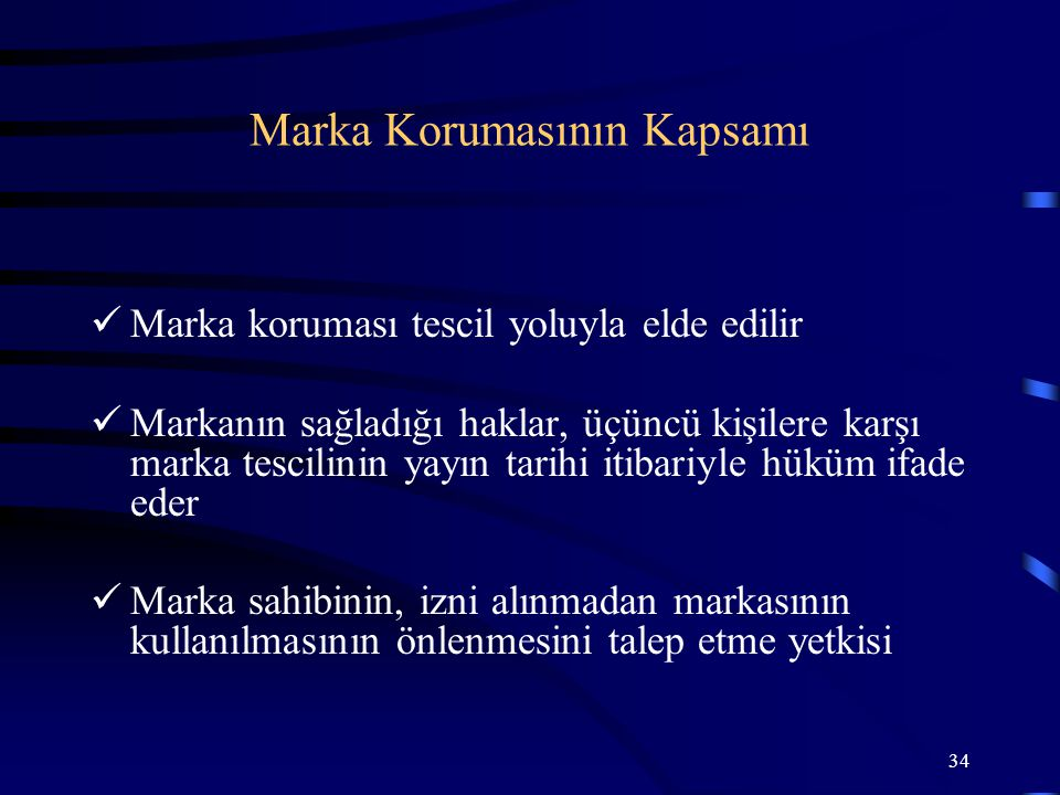 34 Marka koruması tescil yoluyla elde edilir Markanın sağladığı haklar, üçüncü kişilere karşı marka tescilinin yayın tarihi itibariyle hüküm ifade ede
