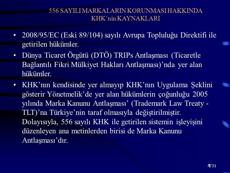 7 556 SAYILI MARKALARIN KORUNMASI HAKKINDA KHK'nin KAYNAKLARI 2008/95/EC (Eski 89/104) sayılı Avrupa Topluluğu Direktifi ile getirilen hükümler. Dünya