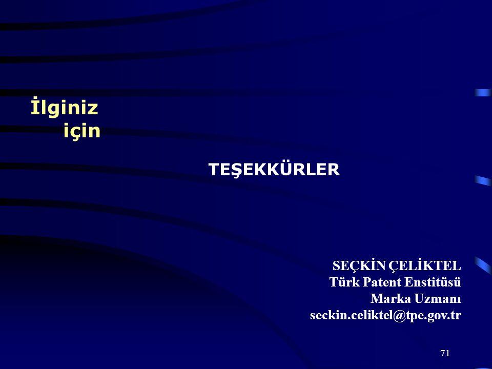 71 İlginiz için TEŞEKKÜRLER SEÇKİN ÇELİKTEL Türk Patent Enstitüsü Marka Uzmanı seckin.celiktel@tpe.gov.tr